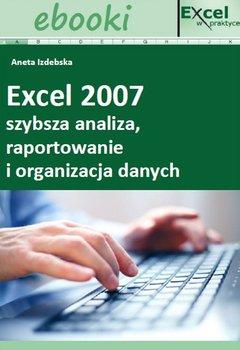 Excel 2007 - szybsza analiza, raportowanie i organizacja danych - Opracowanie zbiorowe