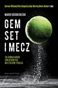 Gem, set i mecz. Tajemna broń światowych mistrzów tenisa - Hodgkinson Mark