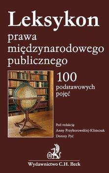 Leksykon prawa międzynarodowego publicznego. 100 podstawowych pojęć - Przyborowska-Klimczak Anna, Pyć Dorota