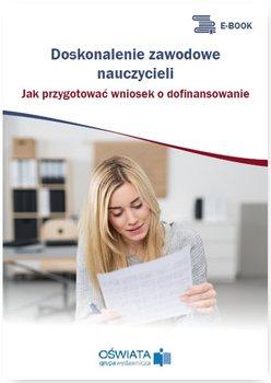 Doskonalenie zawodowe nauczycieli. Jak przygotować wniosek o dofinansowanie - Celuch Małgorzata