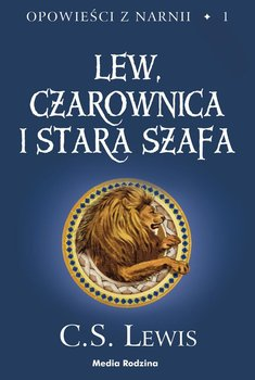 Lew, czarownica i stara szafa. Opowieści z Narnii. Tom 1 - Lewis C.S.