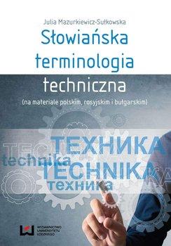 Słowiańska terminologia techniczna (na materiale polskim, rosyjskim i bułgarskim) - Mazurkiewicz-Sułkowska Julia