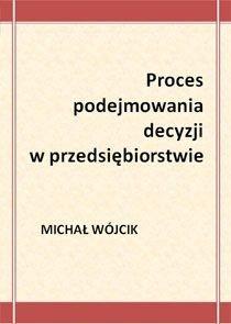 Proces podejmowania decyzji w przedsiębiorstwie - Wójcik Michał