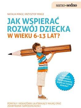 Jak wspierać rozwój dziecka w wieku 6–13 lat? - Minge Natalia, Minge Krzysztof