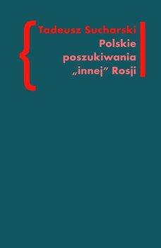 """Polskie poszukiwania """"innej"""" Rosji - Sucharski Tadeusz"""