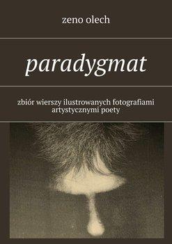 Paradygmat. Zbiór wierszy ilustrowanych fotografiami artystycznymi poety - Zeno Olech