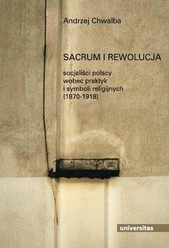 Sacrum i rewolucja - Chwalba Andrzej