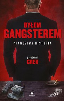 Byłem gangsterem. Prawdziwa historia - Grek