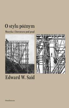 O stylu późnym. Muzyka i literatura pod prąd - Said Edward W.