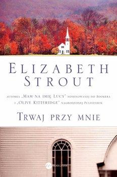 Trwaj przy mnie - Strout Elizabeth