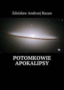 Potomkowie Apokalipsy - Bazan Zdzisław