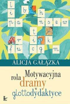 Motywacyjna rola dramy w glottodydaktyce - Gałązka Alicja