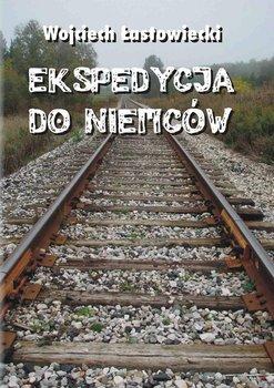 Ekspedycja do Niemców - Łastowiecki Wojciech