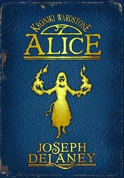 Alice. Kroniki Wardstone. Tom 12 - Delaney Joseph