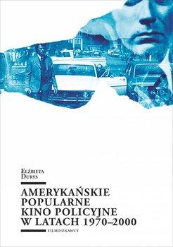 Amerykańskie popularne kino policyjne 1970-2000 - Durys Elżbieta