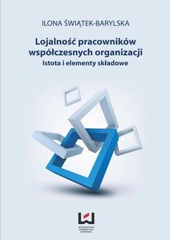 Lojalność pracowników współczesnych organizacji. Istota i elementy składowe - Świątek-Barylska Ilona