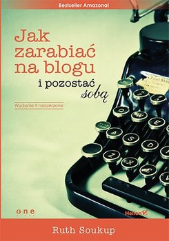 Jak zarabiać na blogu i pozostać sobą - Soukup Ruth