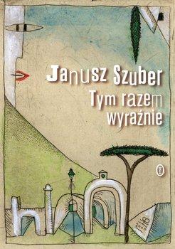 Tym razem wyraźnie - Szuber Janusz