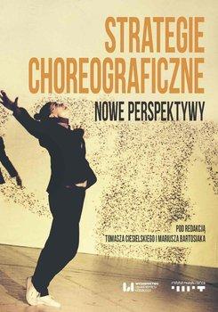Strategie choreograficzne. Nowe perspektywy - Ciesielski Tomasz, Bartosiak Mariusz