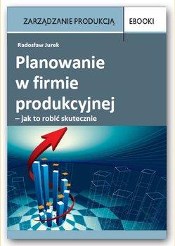Planowanie w firmie produkcyjnej – jak to robić skutecznie - Jurek Radosław