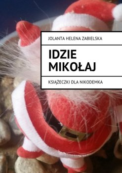 Idzie Mikołaj. Książeczki dla Nikodemka - Zabielska Jolanta