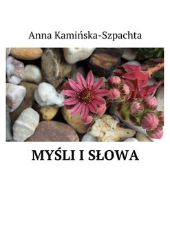 Myśli i słowa - Kamińska-Szpachta Anna