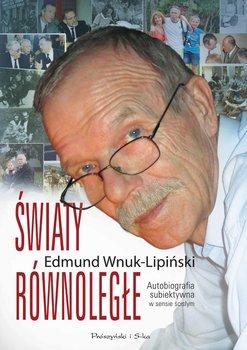 Światy równoległe. Autobiografia subiektywna w sensie ścisłym - Wnuk-Lipiński Edmund