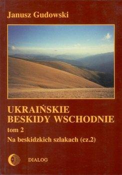 Ukraińskie Beskidy Wschodnie. Tom 2. Na beskidzkich szlakach. Część 2 - Gudowski Janusz