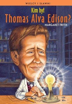 Kim był Thomas Alva Edison? Wielcy i sławni - Frith Margaret