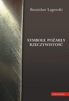 Symbole pożarły rzeczywistość - Łagowski Bronisław