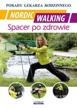 Nordic Walking. Spacer po zdrowie. Porady lekarza rodzinnego - Chojnowska-Siemieńczuk Emilia