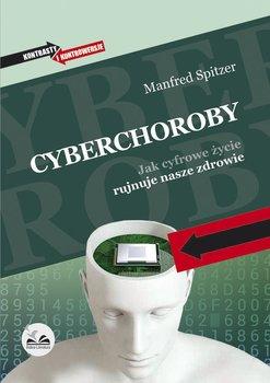 Cyberchoroby. Jak cyfrowe życie rujnuje nasze zdrowie - Spitzer Manfred
