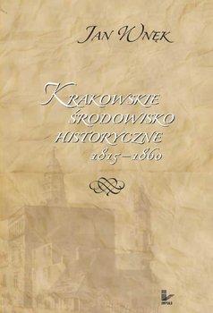Krakowskie środowisko historyczne 1815–1860 - Wnęk Jan