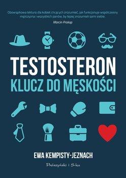 Testosteron. Klucz do męskości - Kempisty-Jeznach Ewa