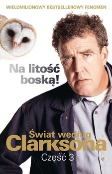 Świat według Clarksona. Część 3. Na litość boską! - Clarkson Jeremy