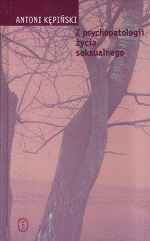 Z psychopatologii życia seksualnego - Kępiński Antoni