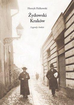 Żydowski Kraków. Legendy i ludzie - Halkowski Henryk