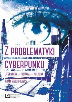 Z problematyki cyberpunku. Literatura – sztuka – kultura - Mazurkiewicz Adam
