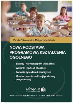 Nowa podstawa programowa kształcenia ogólnego - Pakulniewicz Wanda, Celuch Małgorzata
