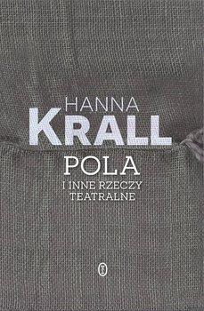 Pola i inne rzeczy teatralne - Krall Hanna