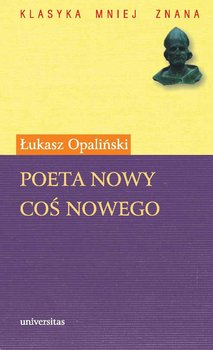Poeta nowy. Coś nowego - Opaliński Łukasz
