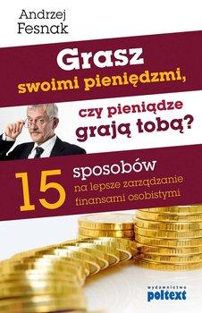 Grasz swoimi pieniędzmi, czy pieniądze grają tobą? - Fesnak Andrzej
