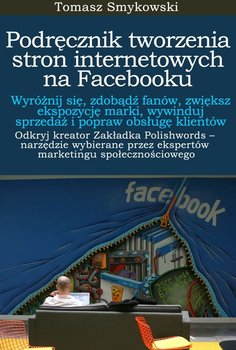 Podręcznik tworzenia stron internetowych na Facebooku - Smykowski Tomasz