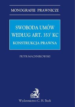 Swoboda umów według art. 3531 KC. Konstrukcja prawna - Machnikowski Piotr