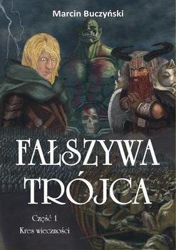 Fałszywa Trójca. Część 1. Kres wieczności - Buczyński Marcin