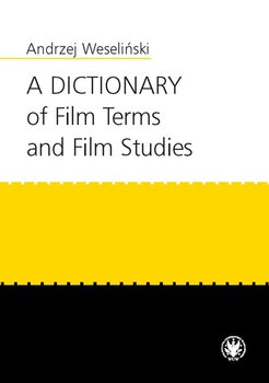 A Dictionary of Film Terms and Film Studies - Weseliński Andrzej