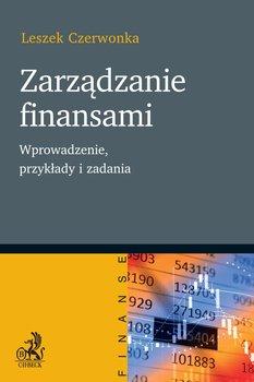 Zarządzanie finansami. Wprowadzenie, przykłady i zadania - Czerwonka Leszek