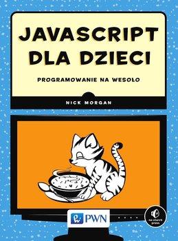 JavaScript dla dzieci. Programowanie na wesoło - Morgan Nick