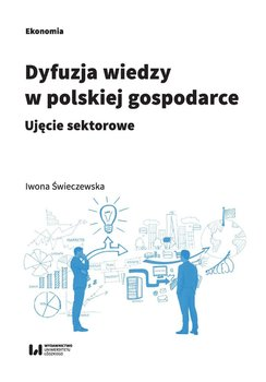 Dyfuzja wiedzy w polskiej gospodarce. Ujęcie sektorowe - Świeczewska Iwona