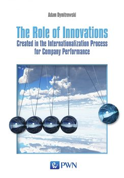 The Role of Innovations. Created in the Internationalization Process for Company Performance - Dymitrowski Adam